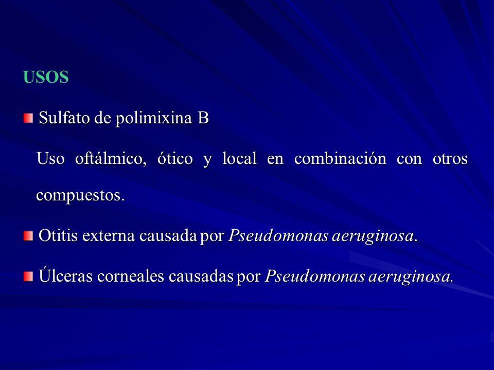 USOS Sulfato de polimixina B Uso oftálmico, ótico y local en combinación con otros compuestos. Uso oftálmico, ótico y local en combinación con otros c