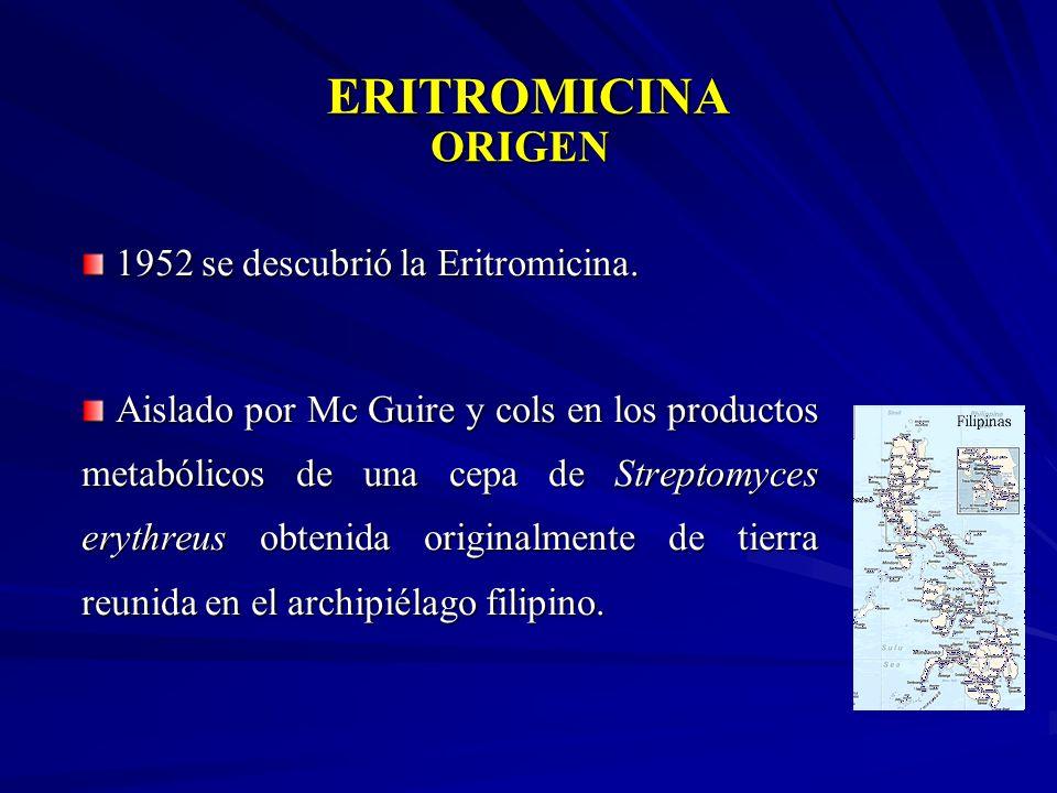 ORIGEN 1952 se descubrió la Eritromicina. 1952 se descubrió la Eritromicina. Aislado por Mc Guire y cols en los productos metabólicos de una cepa de S