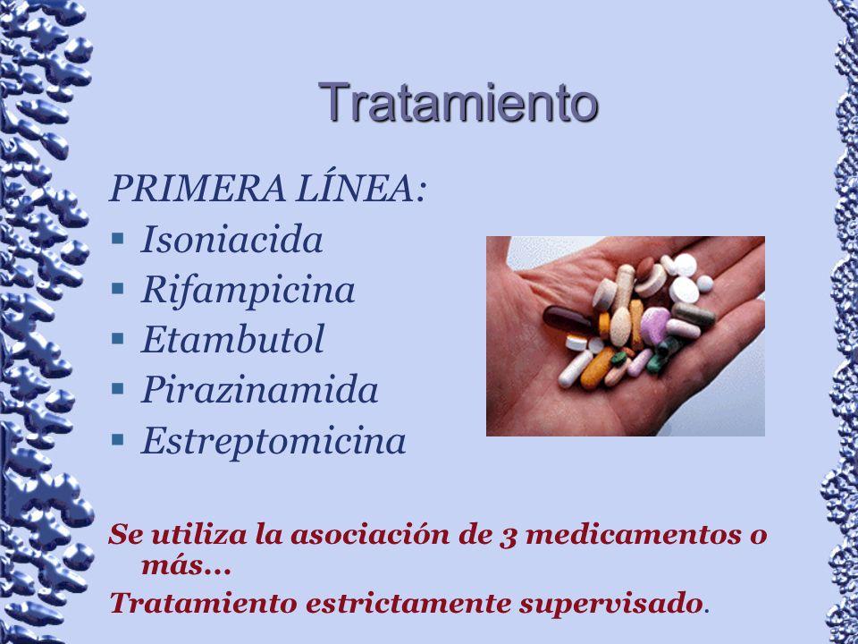 Tratamiento PRIMERA LÍNEA: Isoniacida Rifampicina Etambutol Pirazinamida Estreptomicina Se utiliza la asociación de 3 medicamentos o más... Tratamient