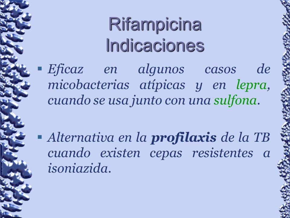 Rifampicina Indicaciones Eficaz en algunos casos de micobacterias atípicas y en lepra, cuando se usa junto con una sulfona. Alternativa en la profilax