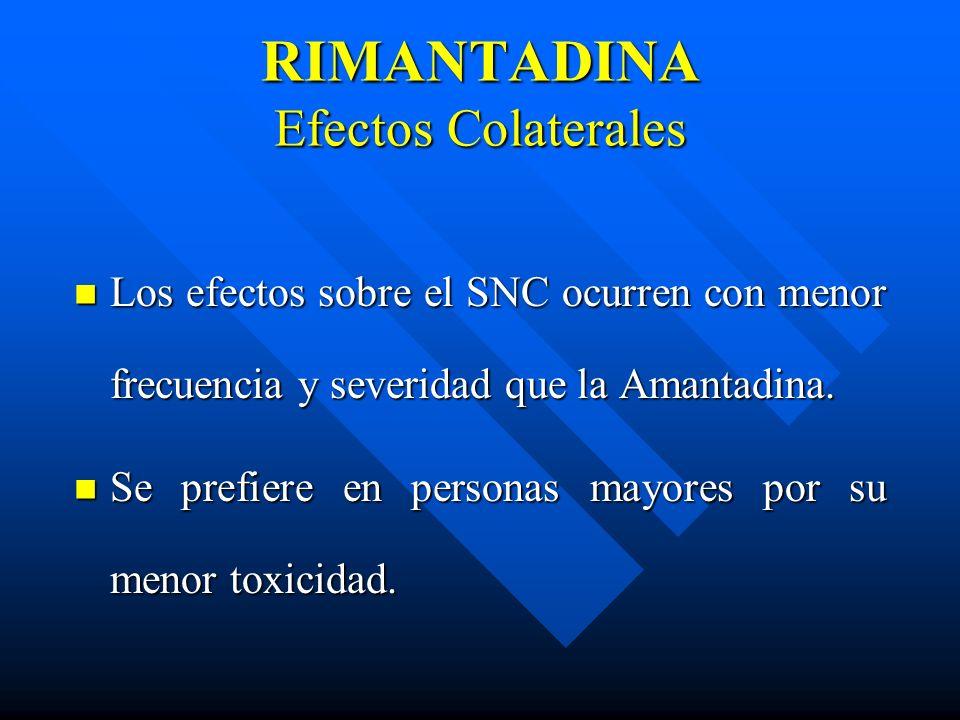 RIMANTADINA Efectos Colaterales Los efectos sobre el SNC ocurren con menor frecuencia y severidad que la Amantadina. Los efectos sobre el SNC ocurren