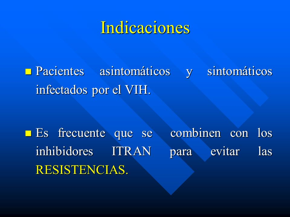 Indicaciones Pacientes asintomáticos y sintomáticos infectados por el VIH. Pacientes asintomáticos y sintomáticos infectados por el VIH. Es frecuente