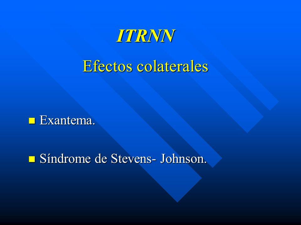ITRNN Efectos colaterales Exantema. Exantema. Síndrome de Stevens- Johnson. Síndrome de Stevens- Johnson.