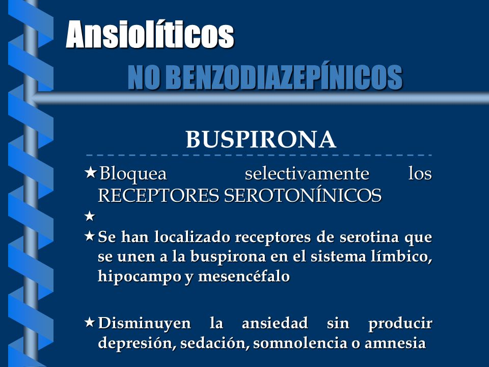 BUSPIRONA Bloquea selectivamente los RECEPTORES SEROTONÍNICOS Bloquea selectivamente los RECEPTORES SEROTONÍNICOS Se han localizado receptores de sero