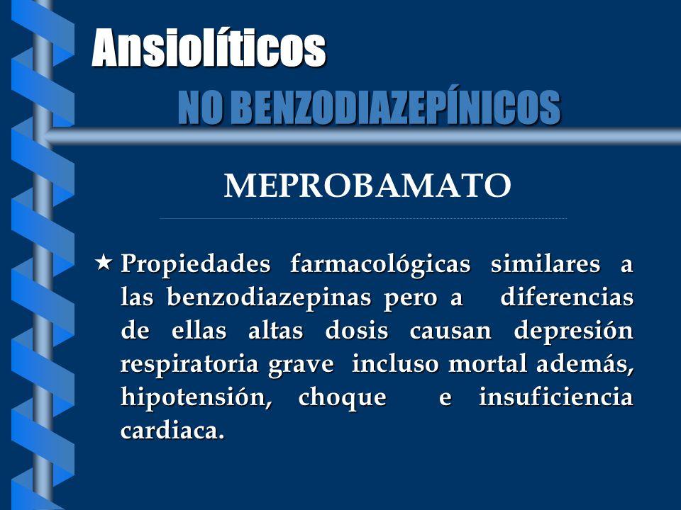 MEPROBAMATO Propiedades farmacológicas similares a las benzodiazepinas pero a diferencias de ellas altas dosis causan depresión respiratoria grave inc