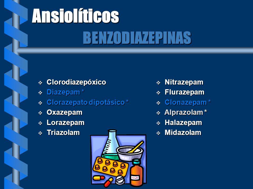 AnsiolíticosBENZODIAZEPINAS v Clorodiazepóxico v Diazepam * v Clorazepato dipotásico * v Oxazepam v Lorazepam v Triazolam v Nitrazepam v Flurazepam v