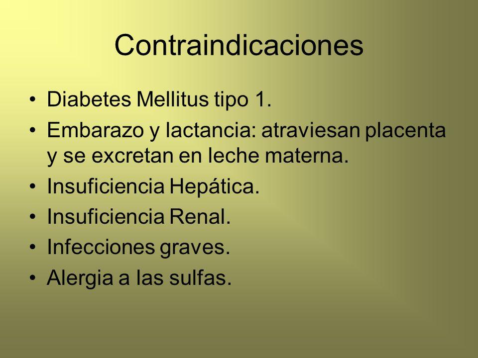 Contraindicaciones Diabetes Mellitus tipo 1. Embarazo y lactancia: atraviesan placenta y se excretan en leche materna. Insuficiencia Hepática. Insufic