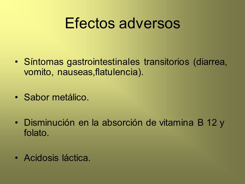 Efectos adversos Síntomas gastrointestinales transitorios (diarrea, vomito, nauseas,flatulencia). Sabor metálico. Disminución en la absorción de vitam