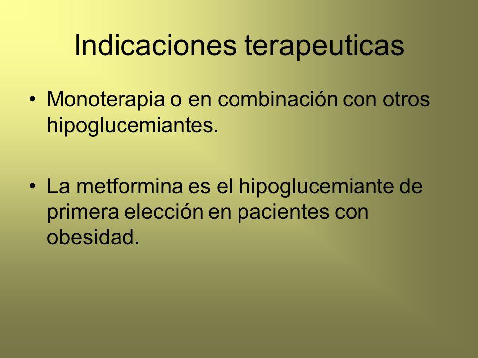 Indicaciones terapeuticas Monoterapia o en combinación con otros hipoglucemiantes. La metformina es el hipoglucemiante de primera elección en paciente