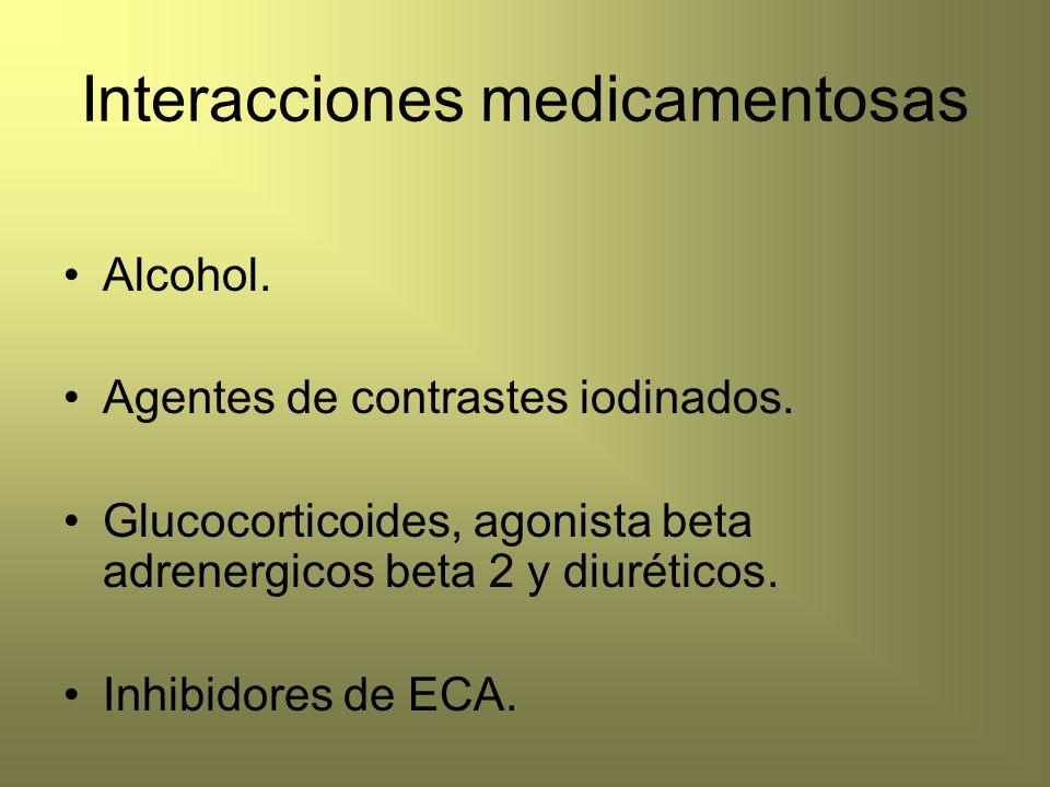 Interacciones medicamentosas Alcohol. Agentes de contrastes iodinados. Glucocorticoides, agonista beta adrenergicos beta 2 y diuréticos. Inhibidores d