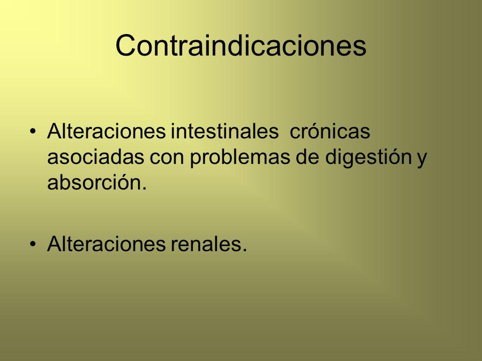 Contraindicaciones Alteraciones intestinales crónicas asociadas con problemas de digestión y absorción. Alteraciones renales.