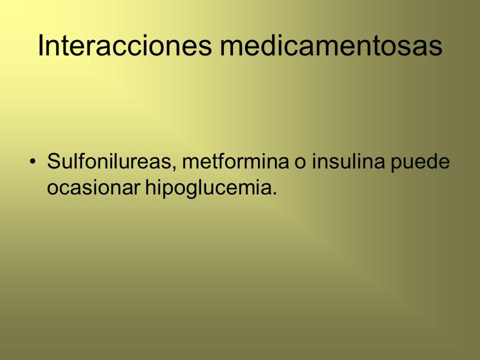 Interacciones medicamentosas Sulfonilureas, metformina o insulina puede ocasionar hipoglucemia.