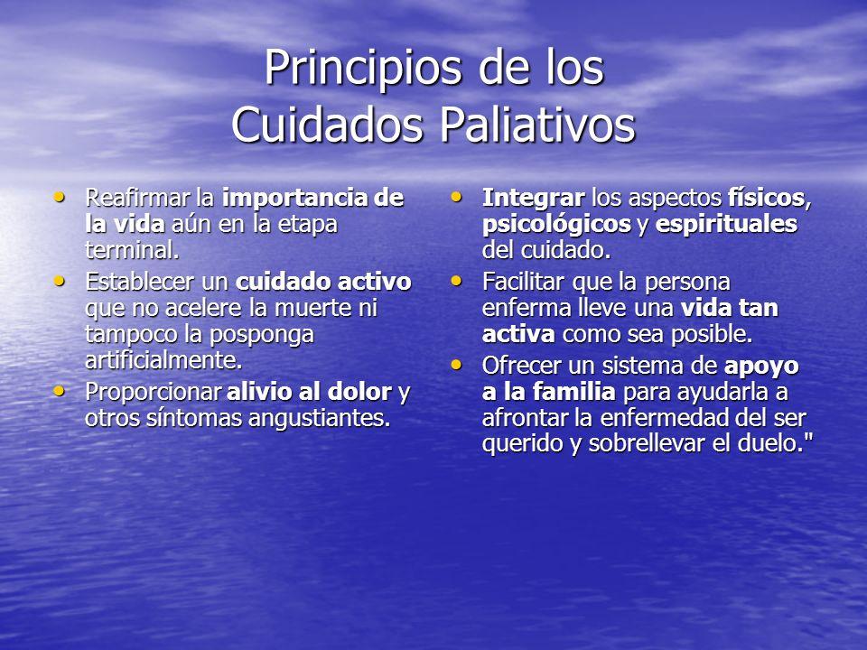 Principios de los Cuidados Paliativos Reafirmar la importancia de la vida aún en la etapa terminal. Reafirmar la importancia de la vida aún en la etap