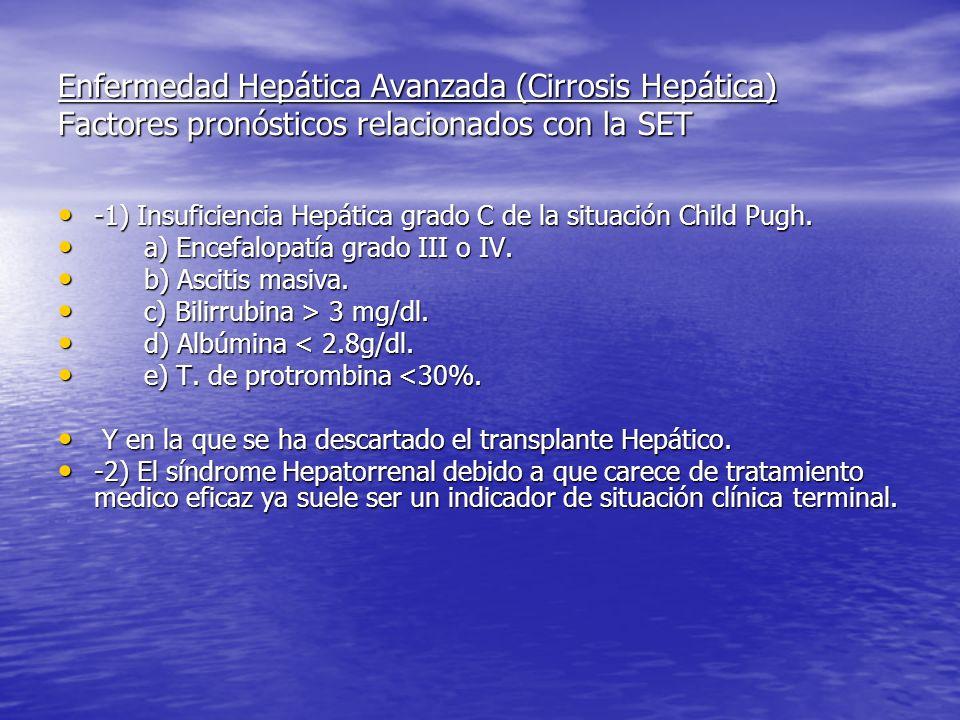 Enfermedad Hepática Avanzada (Cirrosis Hepática) Factores pronósticos relacionados con la SET -1) Insuficiencia Hepática grado C de la situación Child