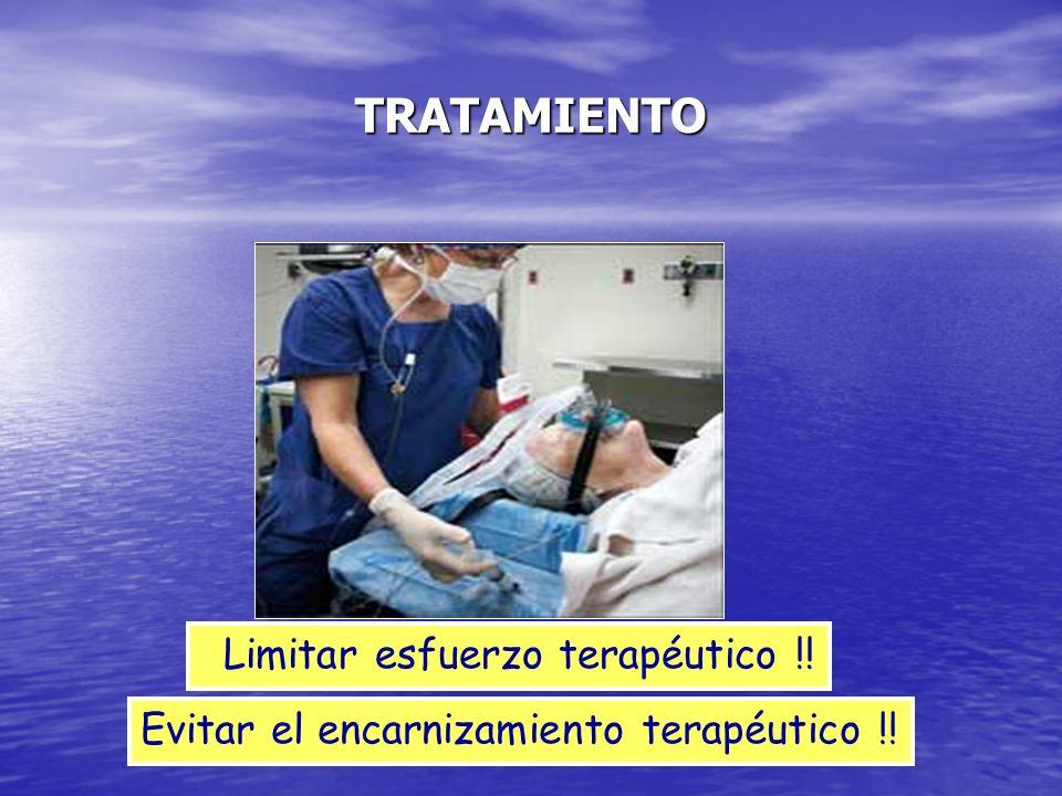 TRATAMIENTO Limitar esfuerzo terapéutico !! Evitar el encarnizamiento terapéutico !!
