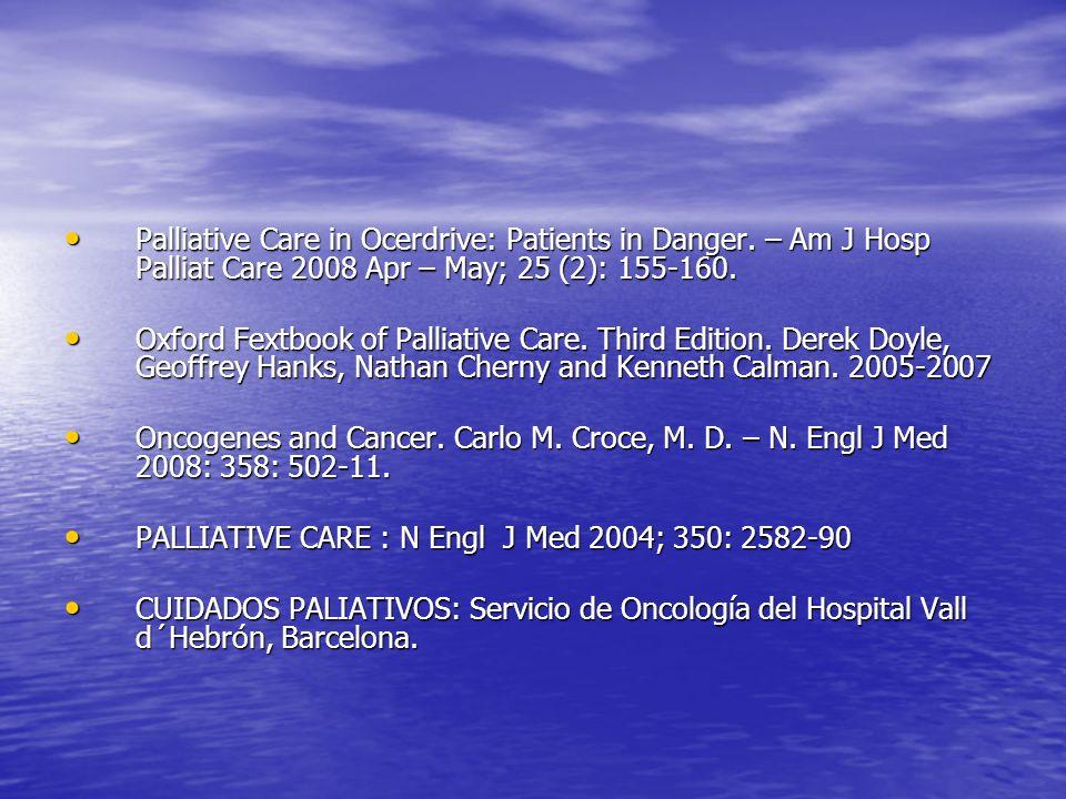 Palliative Care in Ocerdrive: Patients in Danger. – Am J Hosp Palliat Care 2008 Apr – May; 25 (2): 155-160. Palliative Care in Ocerdrive: Patients in