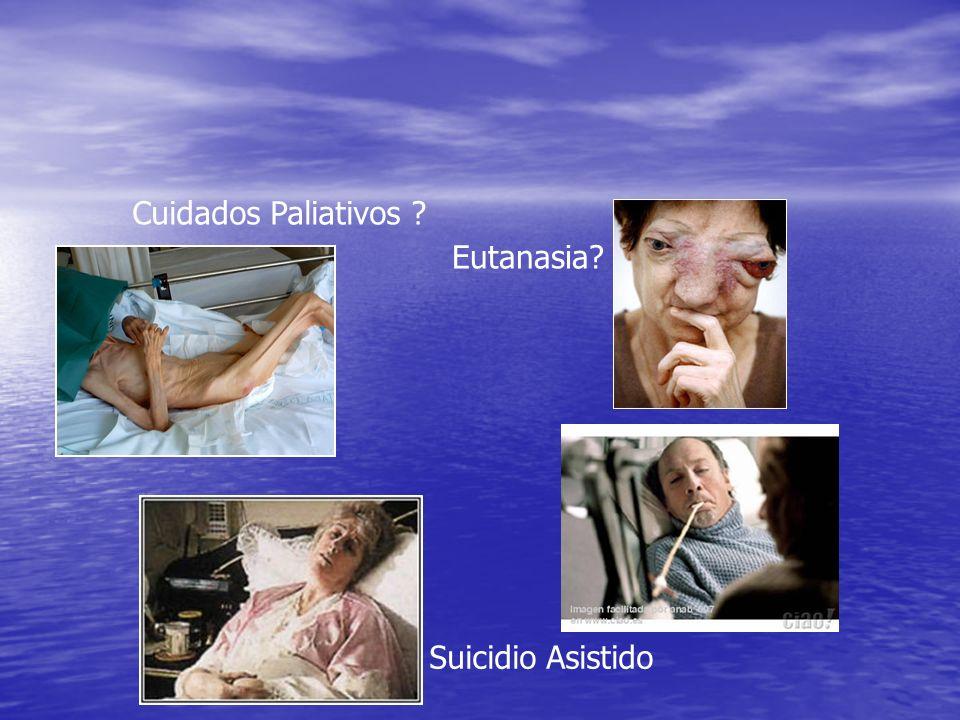 Cuidados Paliativos ? Suicidio Asistido Eutanasia?