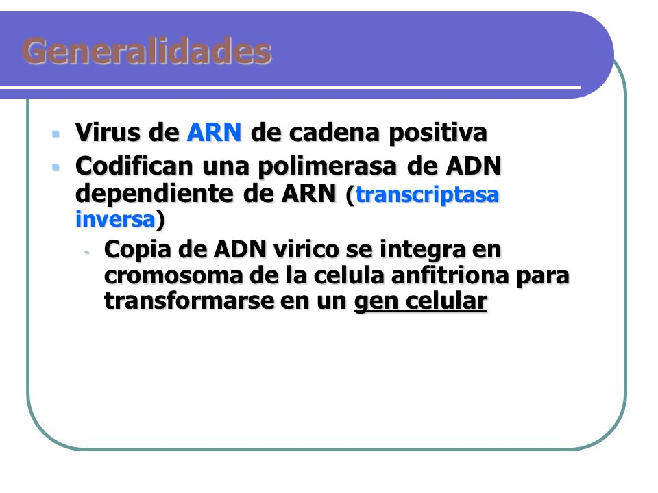 Generalidades Virus de ARN de cadena positiva Virus de ARN de cadena positiva Codifican una polimerasa de ADN dependiente de ARN (transcriptasa invers