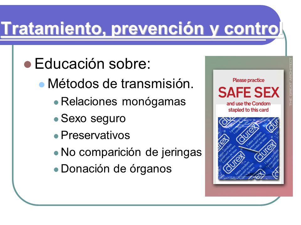 Educación sobre: Métodos de transmisión. Relaciones monógamas Sexo seguro Preservativos No comparición de jeringas Donación de órganos Tratamiento, pr