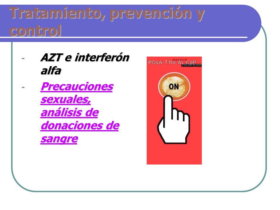 Tratamiento, prevención y control - AZT e interferón alfa - Precauciones sexuales, análisis de donaciones de sangre