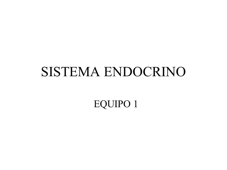 SISTEMA ENDOCRINO EQUIPO 1