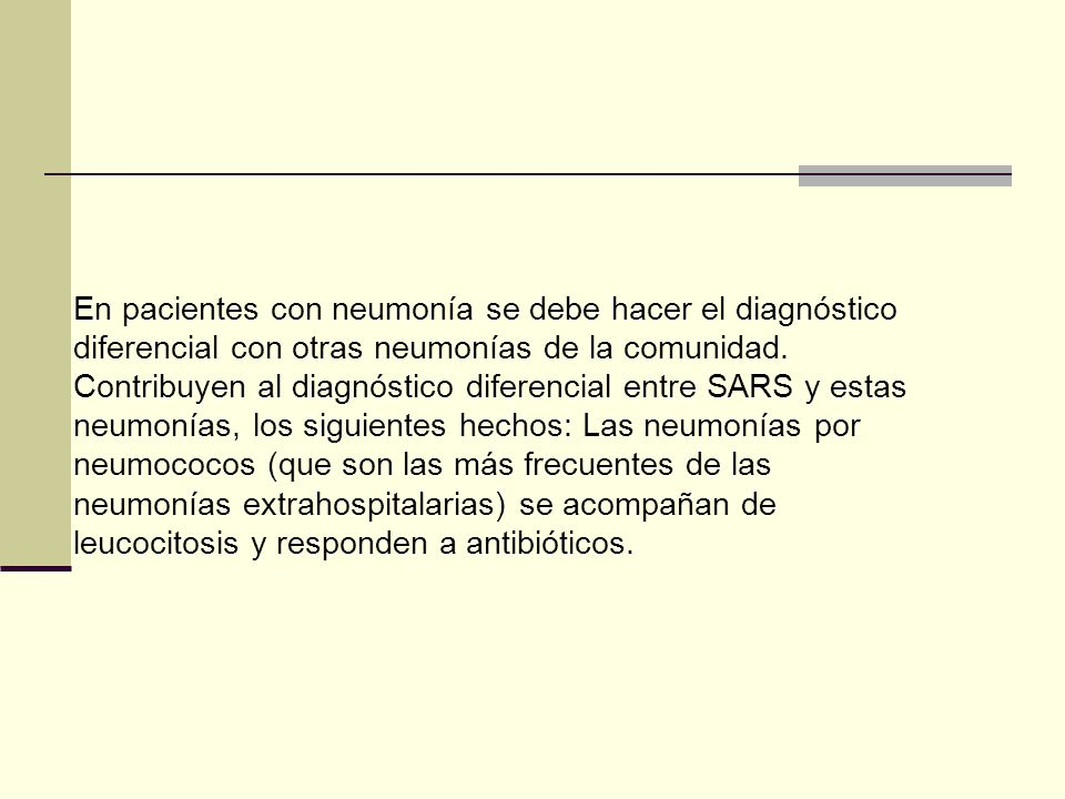 En pacientes con neumonía se debe hacer el diagnóstico diferencial con otras neumonías de la comunidad. Contribuyen al diagnóstico diferencial entre S
