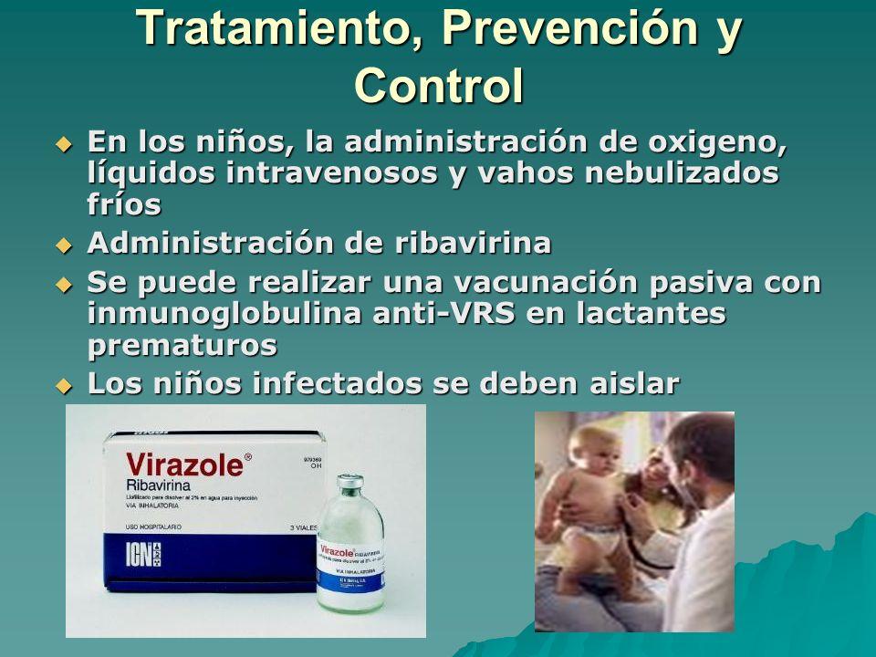 Tratamiento, Prevención y Control En los niños, la administración de oxigeno, líquidos intravenosos y vahos nebulizados fríos En los niños, la adminis