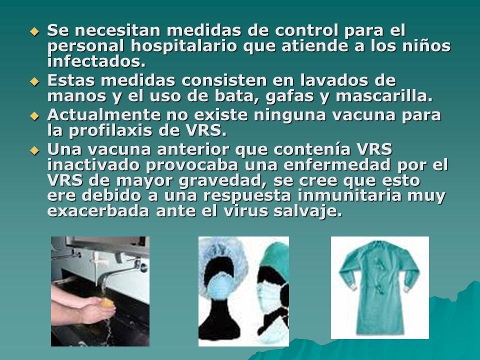 Se necesitan medidas de control para el personal hospitalario que atiende a los niños infectados. Se necesitan medidas de control para el personal hos