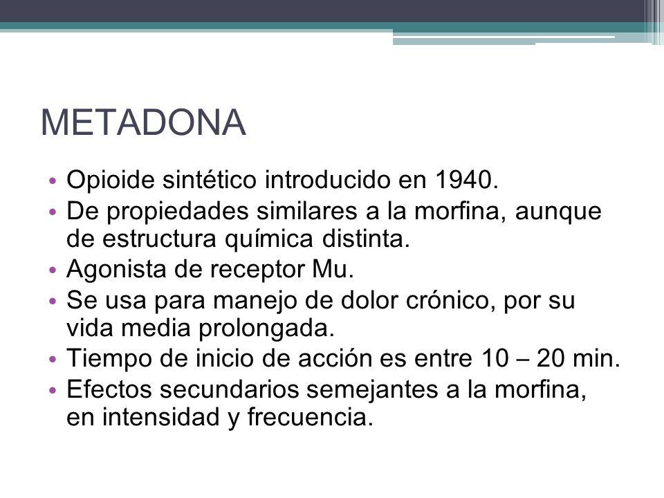 METADONA Opioide sintético introducido en 1940. De propiedades similares a la morfina, aunque de estructura química distinta. Agonista de receptor Mu.