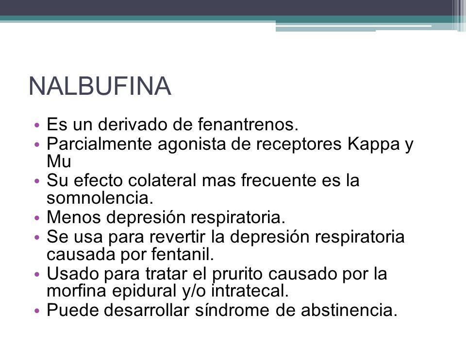 NALBUFINA Es un derivado de fenantrenos. Parcialmente agonista de receptores Kappa y Mu Su efecto colateral mas frecuente es la somnolencia. Menos dep