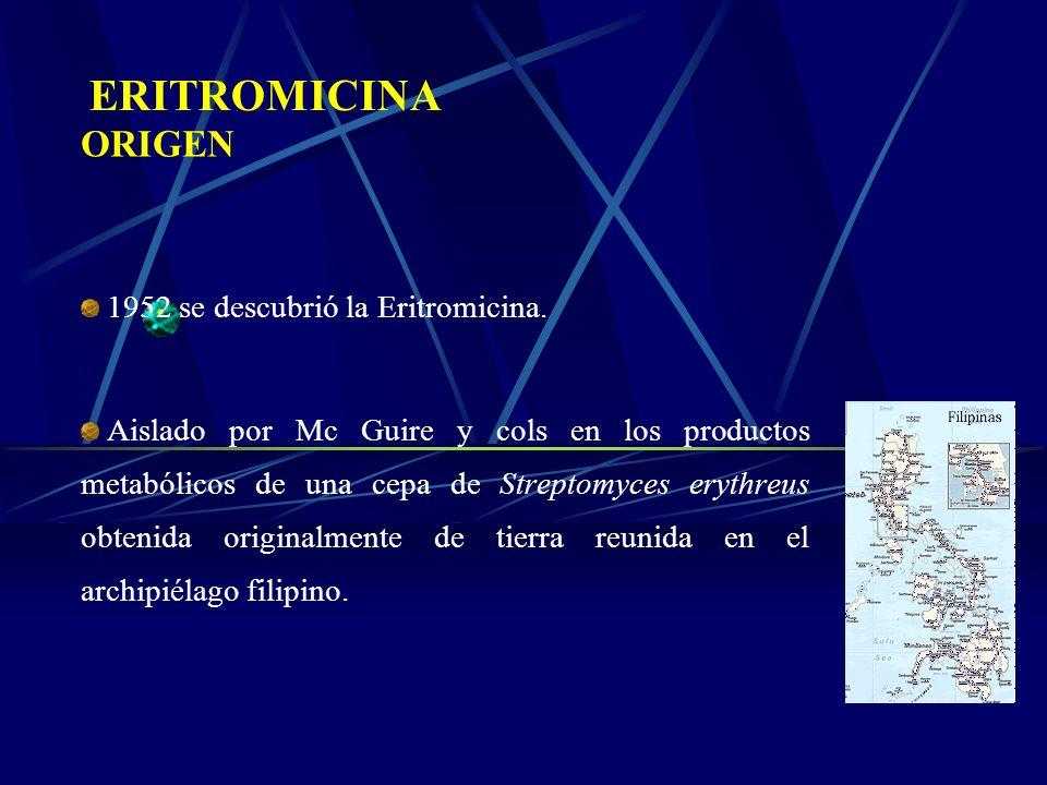 ORIGEN 1952 se descubrió la Eritromicina. Aislado por Mc Guire y cols en los productos metabólicos de una cepa de Streptomyces erythreus obtenida orig