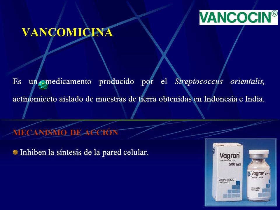 VANCOMICINA Es un medicamento producido por el Streptococcus orientalis, actinomiceto aislado de muestras de tierra obtenidas en Indonesia e India. ME