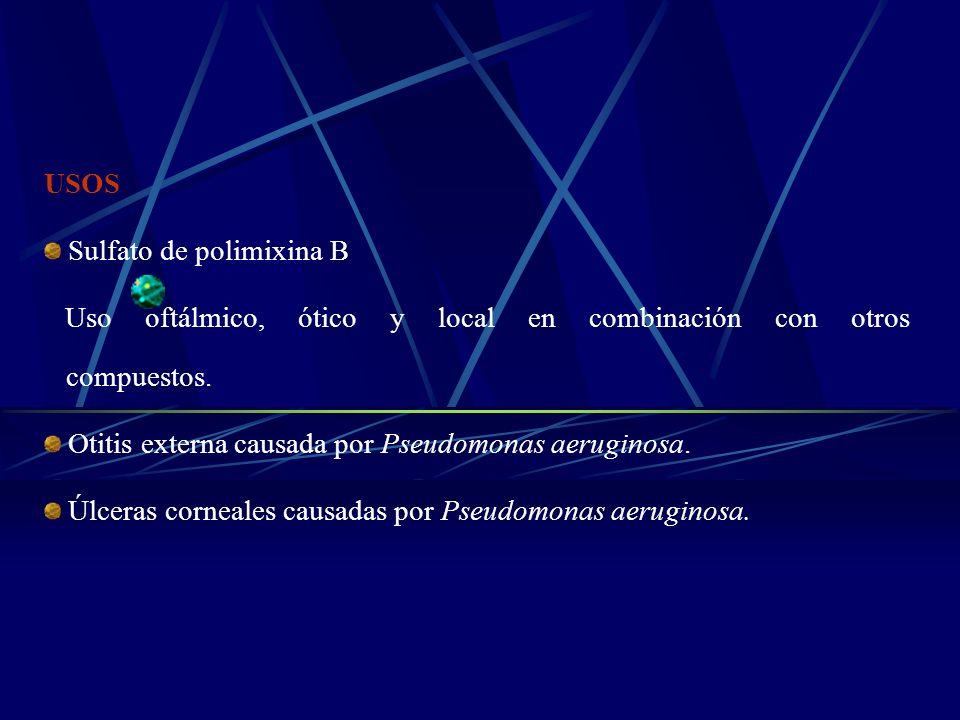 USOS Sulfato de polimixina B Uso oftálmico, ótico y local en combinación con otros compuestos. Otitis externa causada por Pseudomonas aeruginosa. Úlce