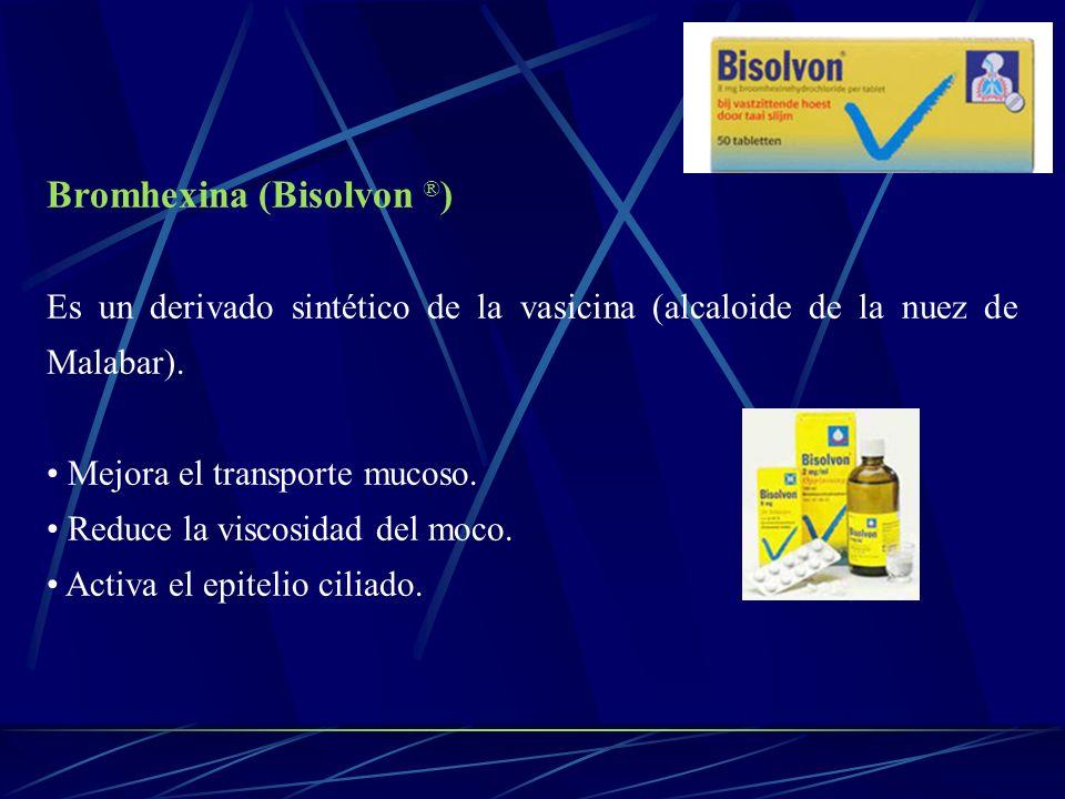 Bromhexina (Bisolvon ® ) Es un derivado sintético de la vasicina (alcaloide de la nuez de Malabar). Mejora el transporte mucoso. Reduce la viscosidad