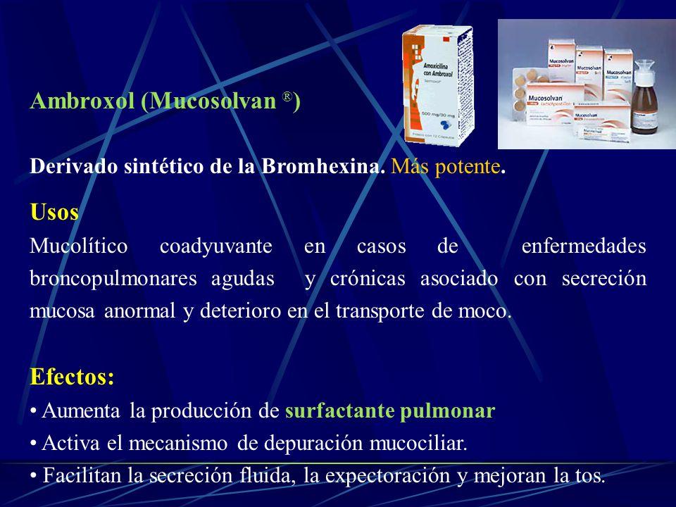 Ambroxol (Mucosolvan ® ) Derivado sintético de la Bromhexina. Más potente. Usos Mucolítico coadyuvante en casos de enfermedades broncopulmonares aguda