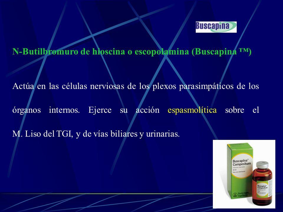 N-Butilbromuro de hioscina o escopolamina (Buscapina ) Actúa en las células nerviosas de los plexos parasimpáticos de los órganos internos. Ejerce su