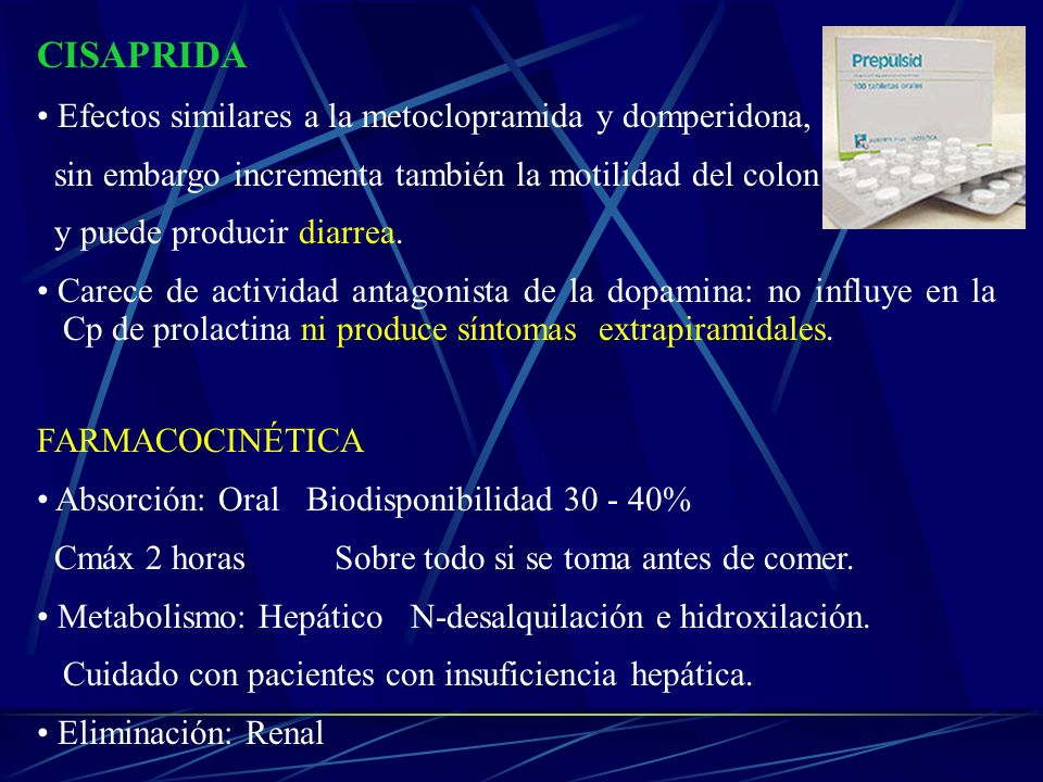 CISAPRIDA Efectos similares a la metoclopramida y domperidona, sin embargo incrementa también la motilidad del colon y puede producir diarrea. Carece