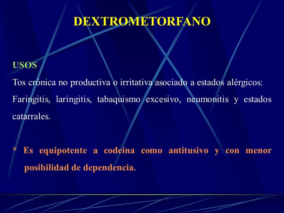 DEXTROMETORFANO USOS Tos crónica no productiva o irritativa asociado a estados alérgicos: Faringitis, laringitis, tabaquismo excesivo, neumonitis y es