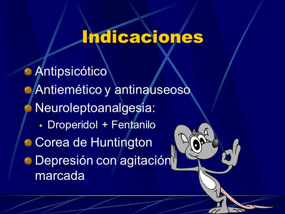 Indicaciones Antipsicótico Antiemético y antinauseoso Neuroleptoanalgesia: Droperidol + Fentanilo Corea de Huntington Depresión con agitación marcada