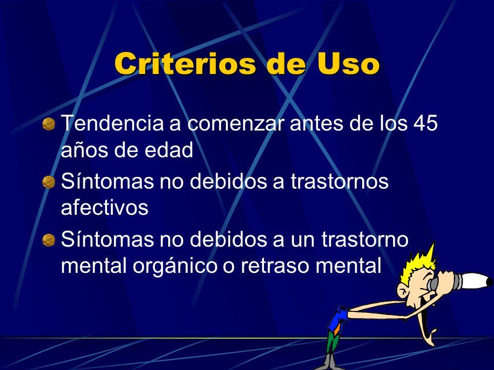 Criterios de Uso Tendencia a comenzar antes de los 45 años de edad Síntomas no debidos a trastornos afectivos Síntomas no debidos a un trastorno menta