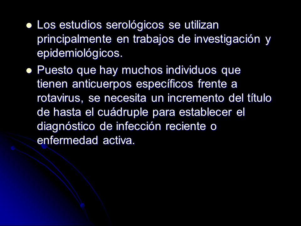 Los estudios serológicos se utilizan principalmente en trabajos de investigación y epidemiológicos. Los estudios serológicos se utilizan principalment