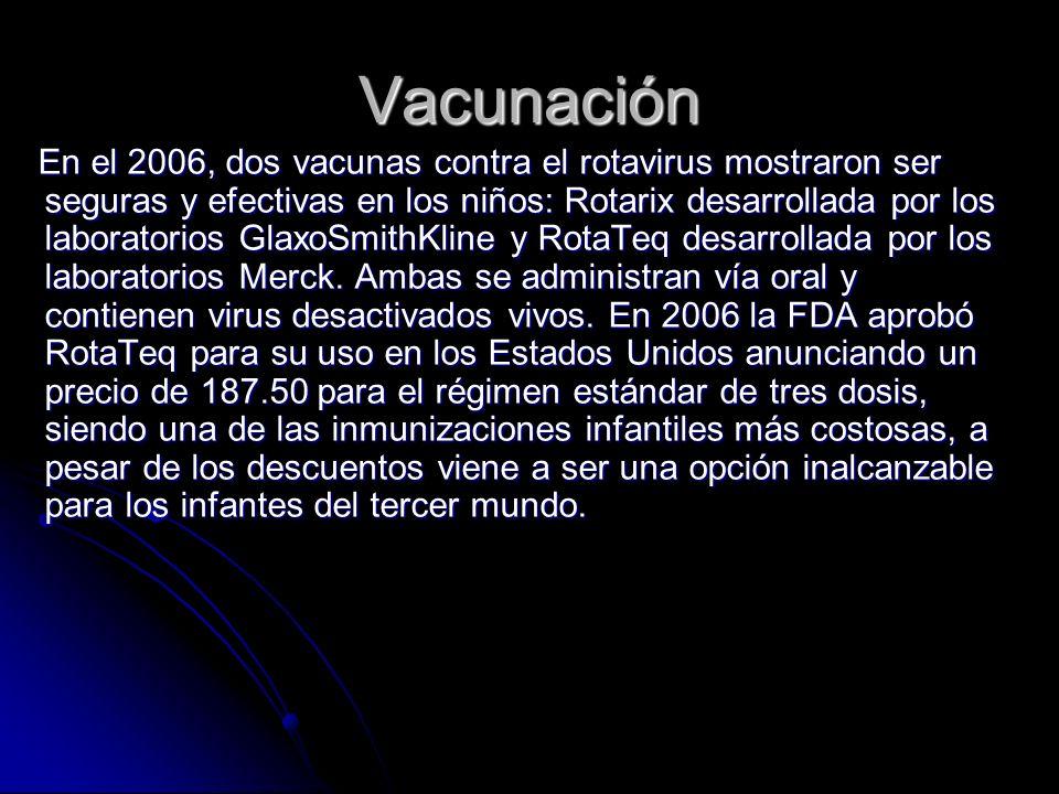 Vacunación En el 2006, dos vacunas contra el rotavirus mostraron ser seguras y efectivas en los niños: Rotarix desarrollada por los laboratorios Glaxo