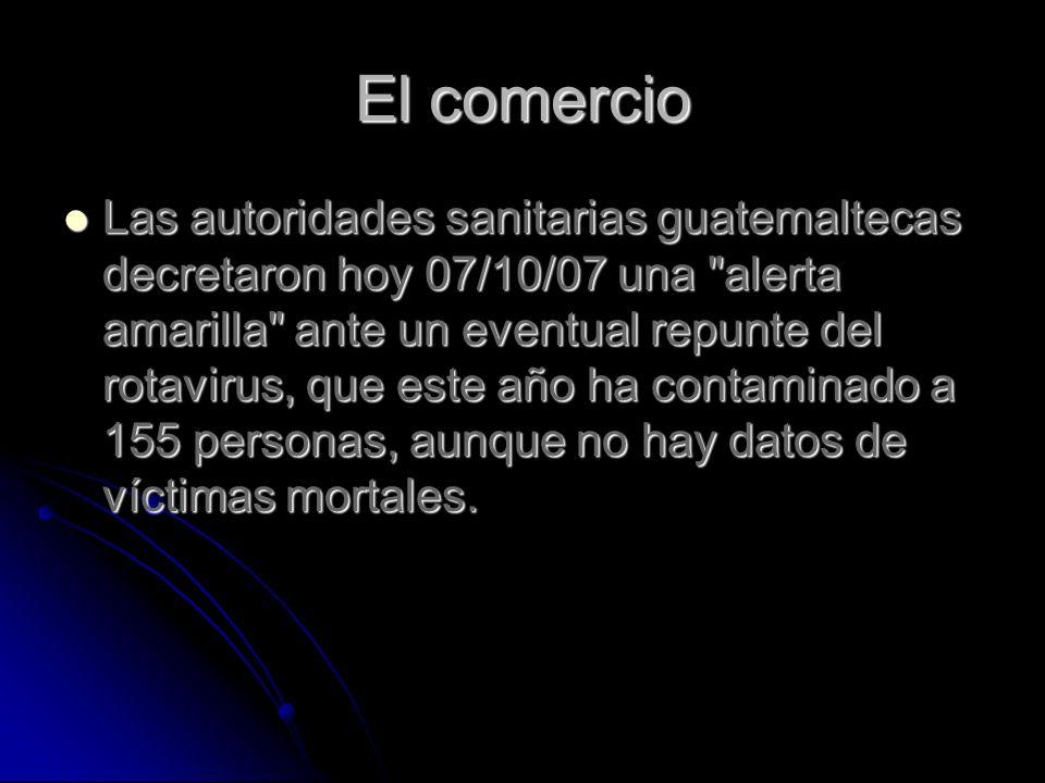 El comercio Las autoridades sanitarias guatemaltecas decretaron hoy 07/10/07 una