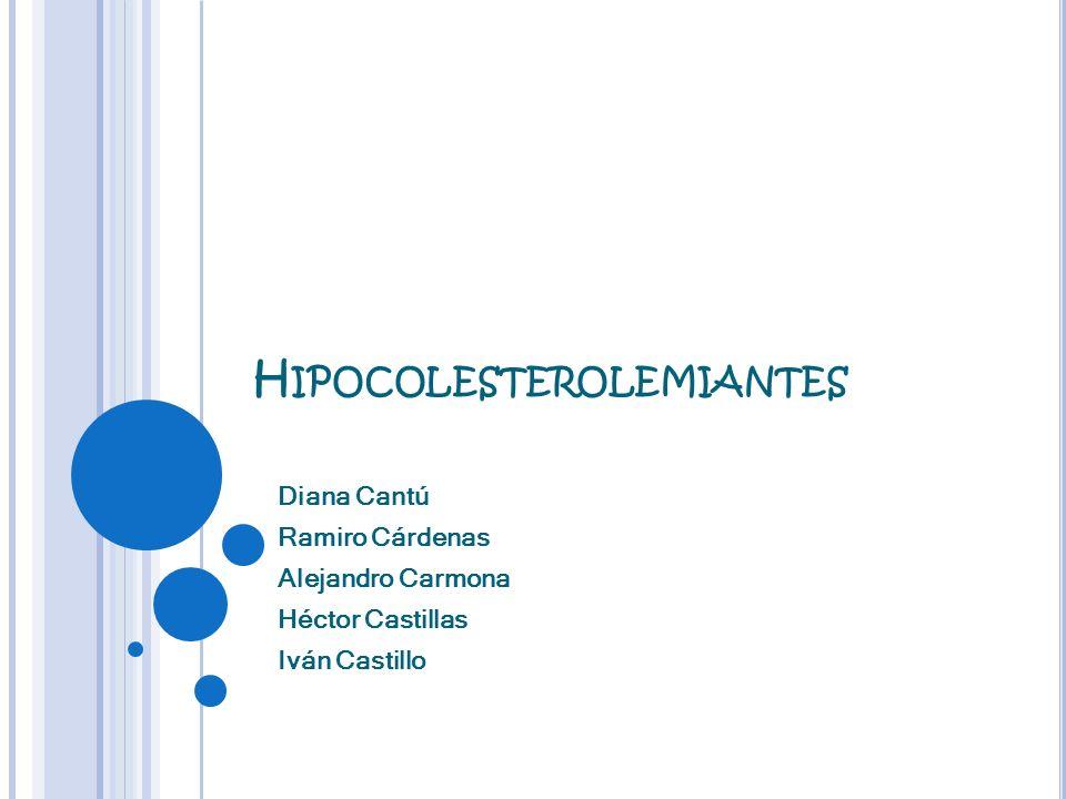 H IPOCOLESTEROLEMIANTES Diana Cantú Ramiro Cárdenas Alejandro Carmona Héctor Castillas Iván Castillo
