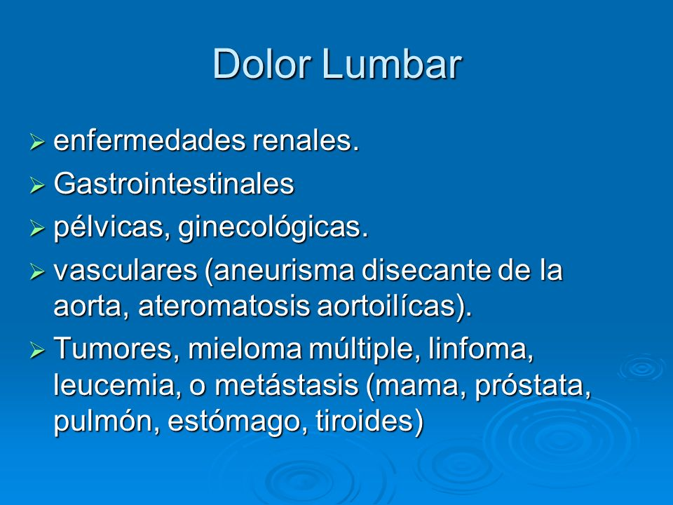 Dolor Lumbar enfermedades renales. enfermedades renales. Gastrointestinales Gastrointestinales pélvicas, ginecológicas. pélvicas, ginecológicas. vascu