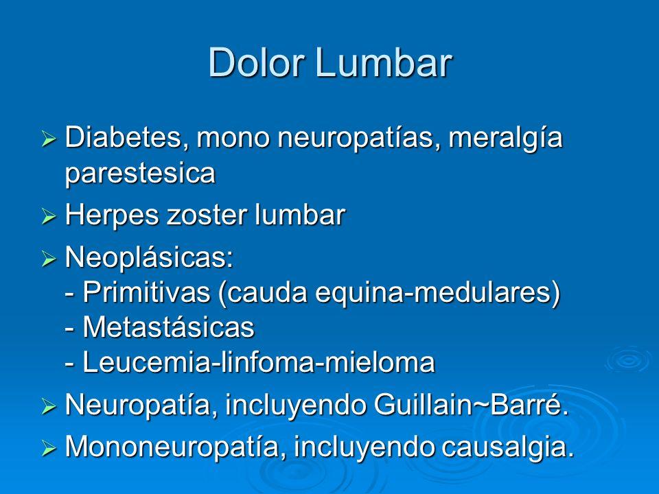Dolor Lumbar Diabetes, mono neuropatías, meralgía parestesica Diabetes, mono neuropatías, meralgía parestesica Herpes zoster lumbar Herpes zoster lumb