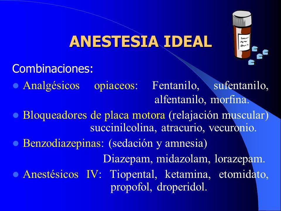 Combinaciones: Analgésicos opiaceos: Fentanilo, sufentanilo, alfentanilo, morfina.
