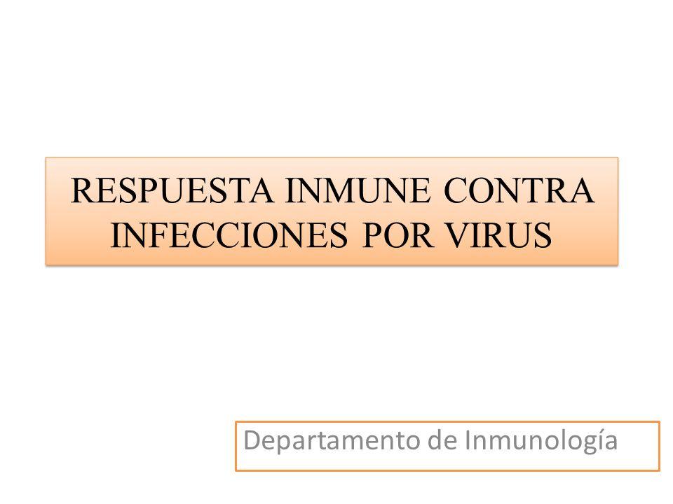 RESPUESTA INMUNE CONTRA INFECCIONES POR VIRUS Departamento de Inmunología