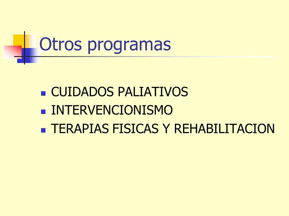 Otros programas CUIDADOS PALIATIVOS INTERVENCIONISMO TERAPIAS FISICAS Y REHABILITACION