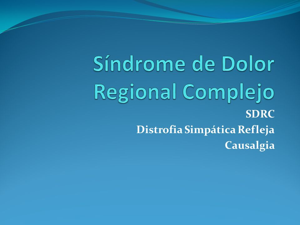 SDRC Clasificación: SDRC-1 – Trastorno neurológico crónico – Después de una lesión menor – Frecuente en brazos o piernas SDRC-2: – Lesión nerviosa Independiente o dependiente del SN simpático
